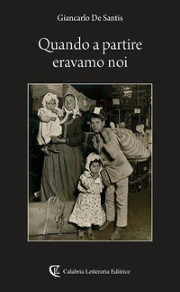 Quando a partire eravamo noi - Giancarlo De Santis |