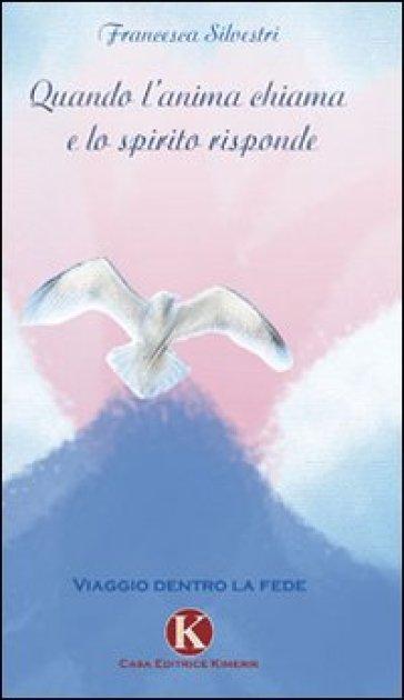 Quando l'anima chiama e lo spirito risponde - Francesca Silvestri | Kritjur.org