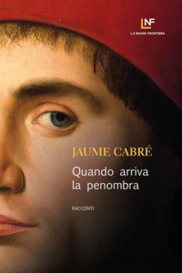 Quando arriva la penombra - Jaume Cabré |