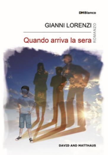 Quando arriva la sera - Gianni Lorenzi |