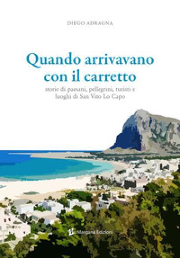 Quando arrivavano con il carretto. Storie di paesani, pellegrini, turisti e luoghi di San Vito Lo Capo - Diego Adragna  