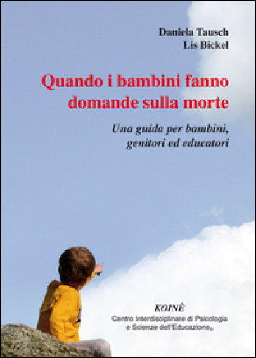 Quando i bambini fanno domande sulla morte. Una guida per bambini, genitori ed educatori - Daniela Tausch pdf epub