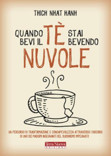 Quando bevi il tè, stai bevendo nuvole - Thich Nhat Hanh | Thecosgala.com