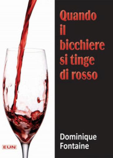 Quando il bicchiere si tinge di rosso - Dominique Fontaine |