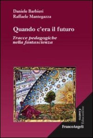 Quando c'era il futuro. Tracce pedagogiche nella fantascienza - Daniele Barbieri |