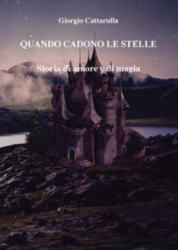 Quando cadono le stelle. Storia di amore e di magia - Giorgio Cattarulla |