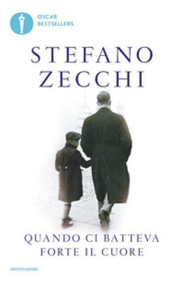 Quando ci batteva forte il cuore - Stefano Zecchi |