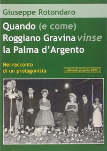 Quando (e come) Roggiano Gravina vinse la Palma d'argento. Nel racconto di un protagonista - Giuseppe Rotondaro |