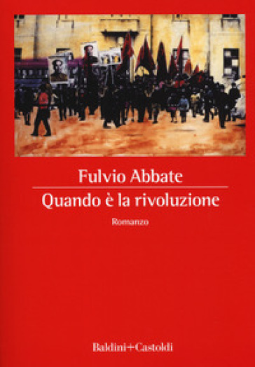 Quando è la rivoluzione - Fulvio Abbate |