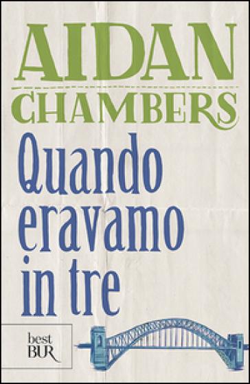Quando eravamo in tre - Aidan Chambers  