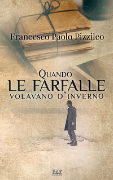 Quando le farfalle volavano d'inverno - Francesco Paolo Pizzileo  
