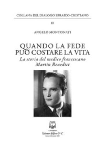 Quando la fede puo' costare la vita. La storia del medico francescano Martin Benedict - Angelo Montonati | Kritjur.org