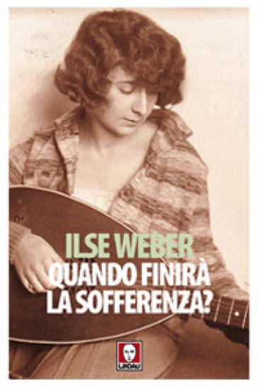 Quando finirà la sofferenza? Lettere e poesie da Theresienstadt - Ilse Herlinger Weber |