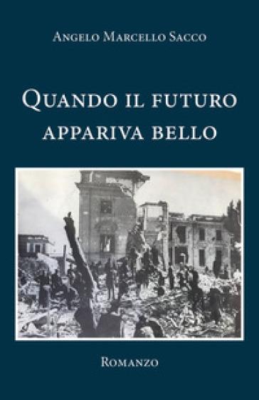 Quando il futuro appariva bello - Angelo Marcello Sacco pdf epub