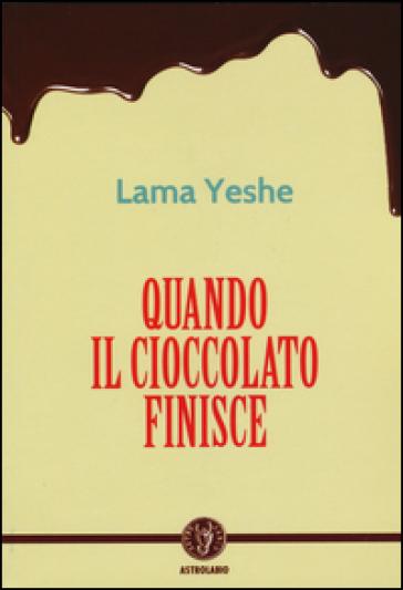 Quando il cioccolato finisce - Yesce (lama) |