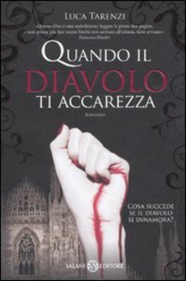 Quando il diavolo ti accarezza - Luca Tarenzi |