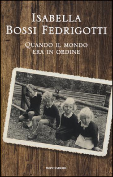 Quando il mondo era in ordine - Isabella Bossi Fedrigotti |