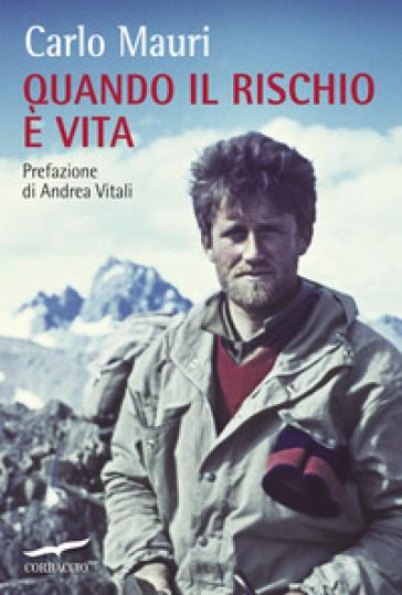 Quando il rischio è vita - Carlo Mauri  