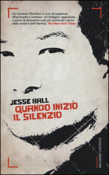 Quando iniziò il silenzio - Jesse Ball |