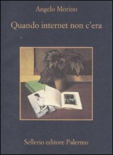 Quando internet non c'era - Angelo Morino |