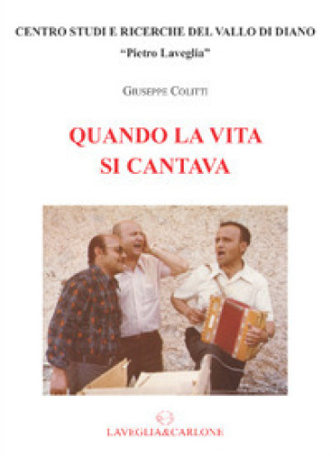 Quando la vita si cantava - Giuseppe Colitti |