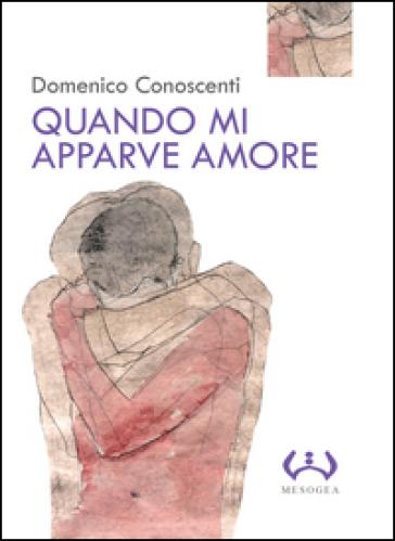 Quando mi apparve amore - Domenico Conoscenti |
