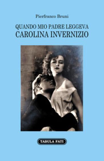 """""""Quando mio padre leggeva Carolina Invernizio"""" di Pierfranco Bruni. Un libro che che recupera il senso vero della scrittura - di Teodora Filomena"""