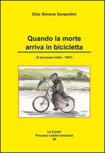 Quando la morte arriva in bicicletta. Il processo Iobbi 1947 - Elso Simone Serpentini   Kritjur.org