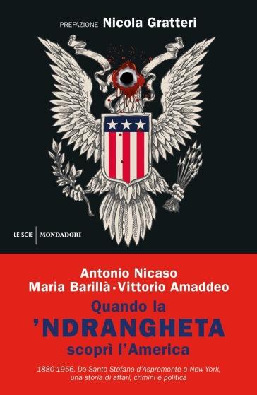 Quando la 'ndrangheta scoprì l'America. 1880-1956. Da Santo Stefano d'Aspromonte a New York, una storia di affari, crimini e politica - Antonio Nicaso |