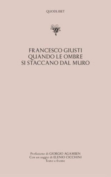 Quando le ombre si staccano dal muro. Testo veneziano a fronte - Francesco Giusti |