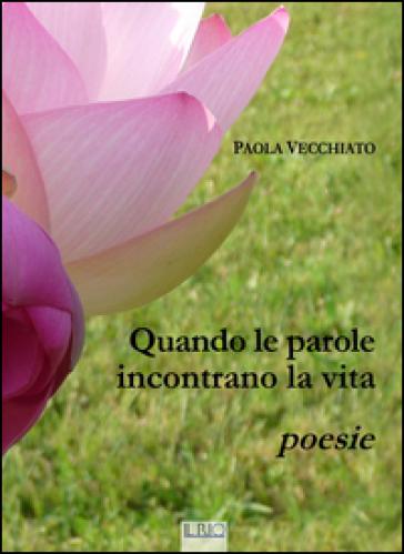 Quando le parole incontrano la vita - Paola Vecchiato  
