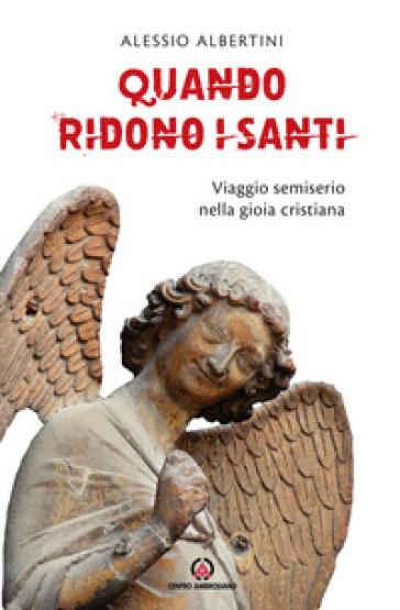 Quando ridono i santi. Viaggio semiserio nella gioia cristiana - Alessio Albertini  