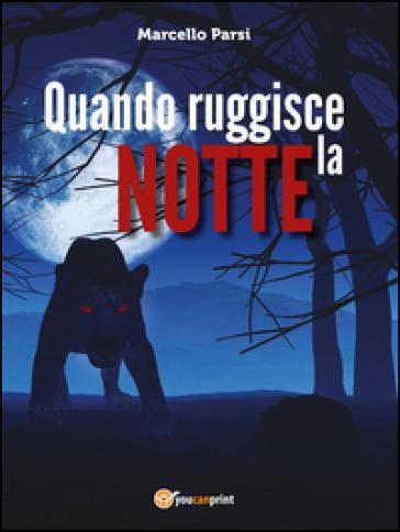 Quando ruggisce la notte - Marcello Parsi |