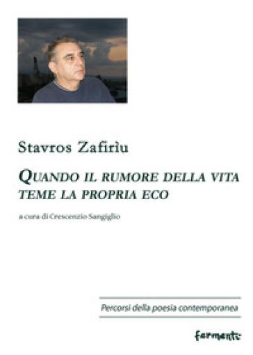 Quando il rumore della vita teme la propria eco. Ediz. italiana e greca - Stavros Zafirìu  