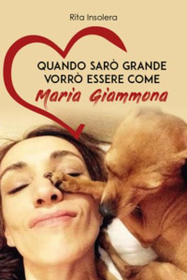 Quando sarò grande vorrò essere come Maria Giammona - Rita Insolera | Thecosgala.com