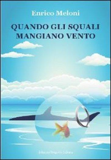 Quando gli squali mangiano vento - Enrico Meloni | Kritjur.org