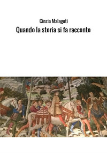 Quando la storia si fa racconto - Cinzia Malaguti |