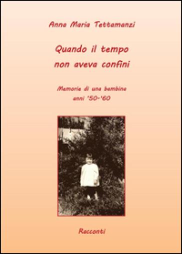 Quando il tempo non aveva confini - Anna M. Tettamanzi |