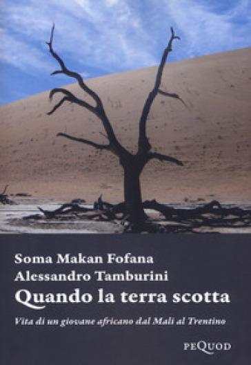 Quando la terra scotta. Vita di un giovane africano dal Mali al Trentino - Soma Makan Fofana  