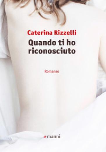 Quando ti ho riconosciuto - Caterina Rizzelli | Kritjur.org