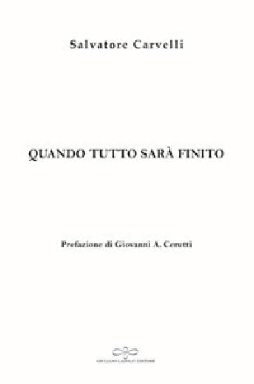 Quando tutto sarà finito - Salvatore Carvelli |
