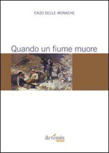 Quando un fiume muore - Enzo Delle Monache   Kritjur.org
