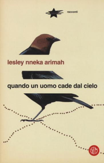 Quando un uomo cade dal cielo - Lesley Nneka Arimah |