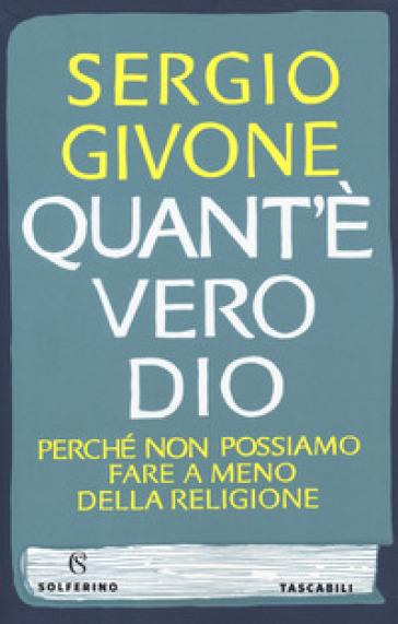 Quant'è vero Dio. Perché non possiamo fare a meno della religione - Sergio Givone | Ericsfund.org