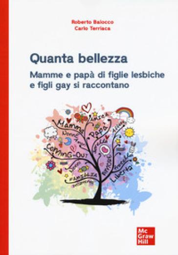 Quanta bellezza. Mamme e papà di figlie lesbiche e figli gay si raccontano - Roberto Baiocco | Thecosgala.com