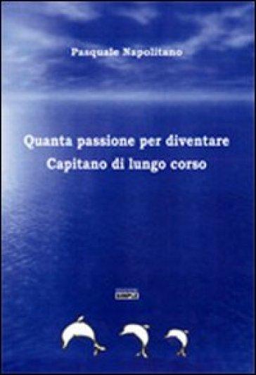 Quanta passione per diventare capitano di lungo corso - Pasquale Napolitano |