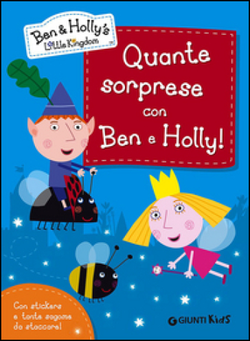 Quante sorprese con Ben e Holly! Ben & Holly's Little Kingdom. Con adesivi