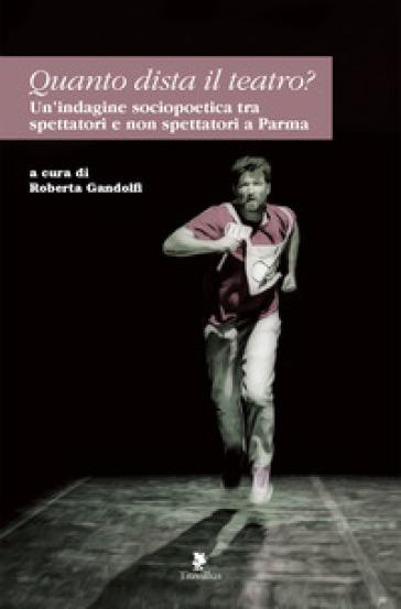 Quanto dista il teatro? Un'indagine sociopoetica tra spettatori e non spettatori a Parma - R. Gandolfi | Thecosgala.com