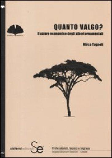 Quanto valgo? Il valore economico degli alberi ornamentali - Mirco Tugnoli pdf epub