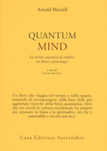 Quantum mind. La mente quantica al confine tra fisica e psicologia - Arnold Mindell |